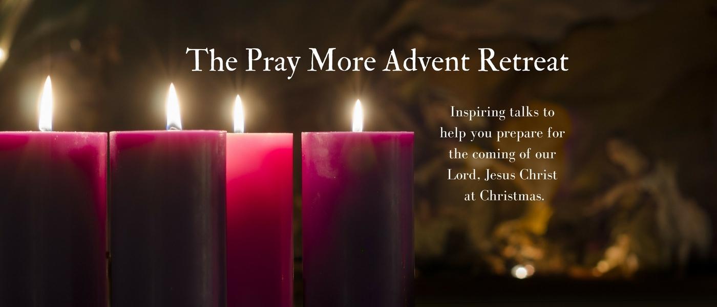 the pray more advent retreat. Black Bedroom Furniture Sets. Home Design Ideas