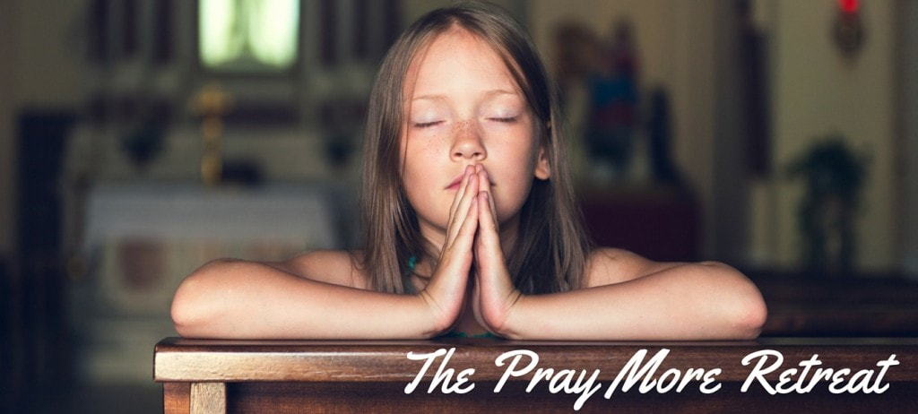The Pray More Retreat (1)