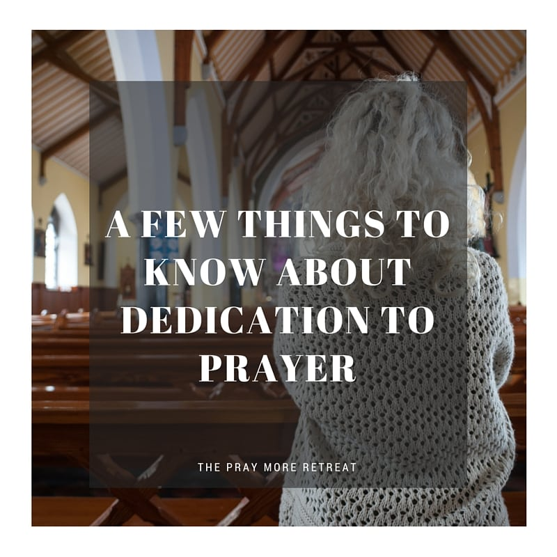 afewthingstoknowaboutdedicationtoprayerimage