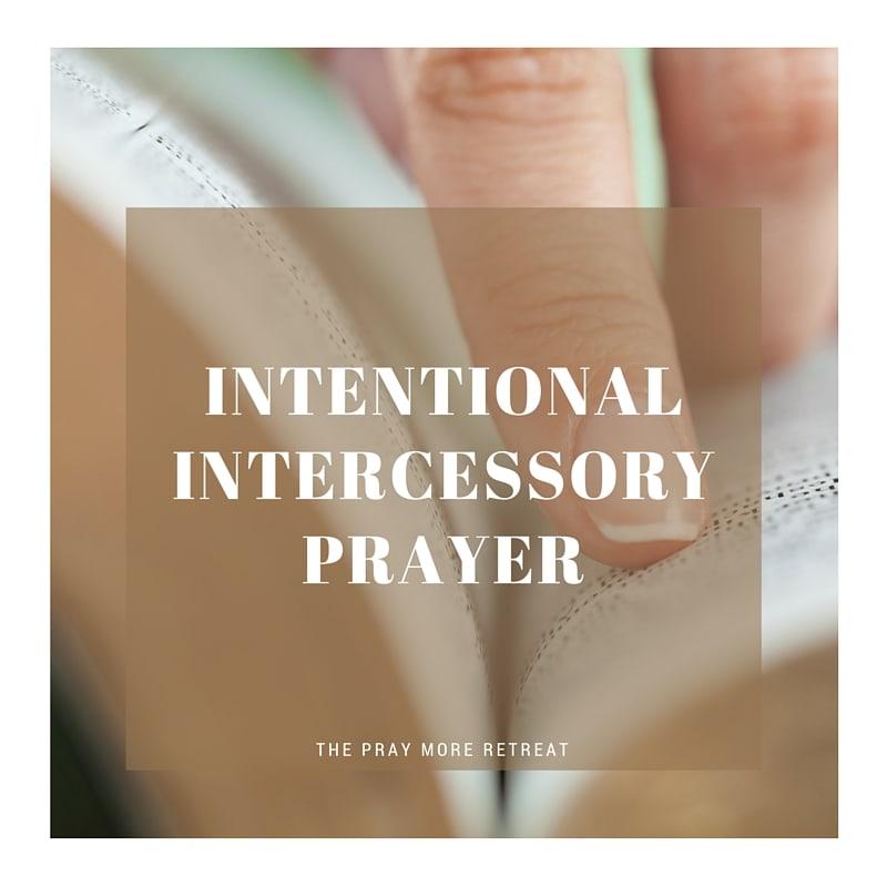 Intentional Intercessory Prayer - The Pray More Retreat