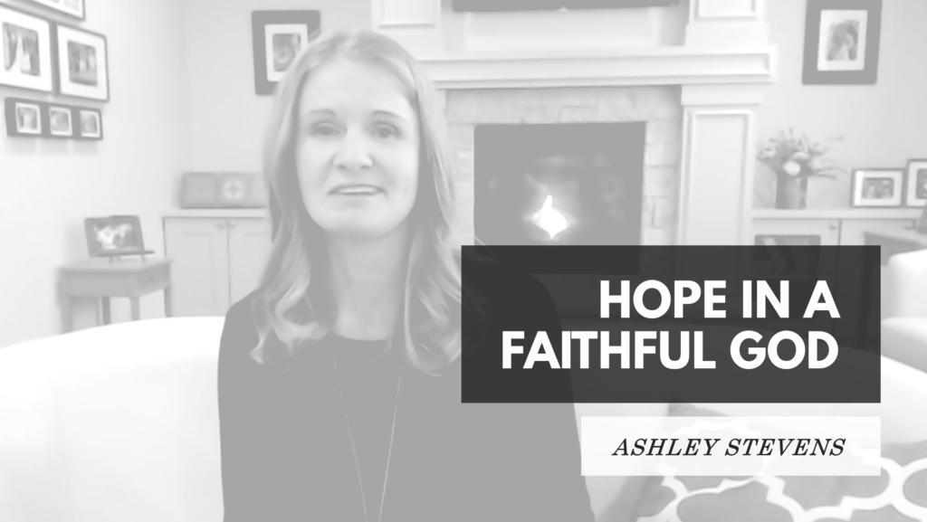 Hope in a faithful God Ashley Stevens